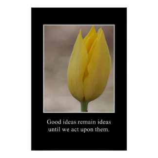 Good Ideas Must be Acted Upon Poster