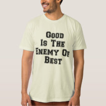 Good is the enemy of best T-Shirt