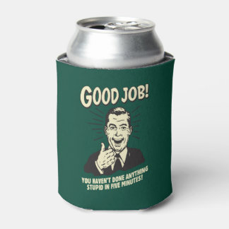 Good Job: Done Anything Stupid 5 Min. Can Cooler