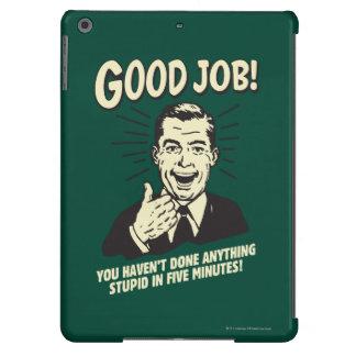 Good Job: Done Anything Stupid 5 Min. iPad Air Cover