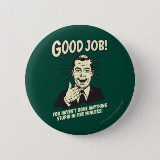 Good Job: Done Anything Stupid 5 Min. Pinback Button