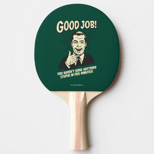 Good job done anything stupid 5 min ping pong paddle zazzle