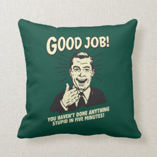 Good Job: Done Anything Stupid 5 Min. Throw Pillow