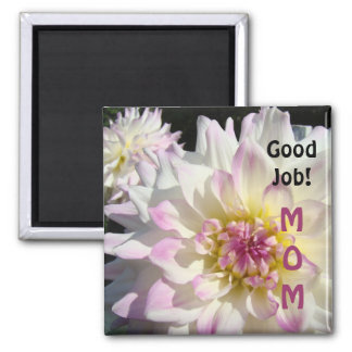 Good Job! MOM magnets White Pink Dahlia Flowers