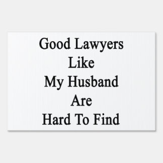 Good Lawyers Like My Husband Are Hard To Find Signs