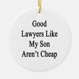 Good Lawyers Like My Son Aren't Cheap Christmas Ornament