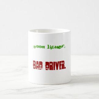 Good Licker,, Bad driver. Coffee Mug
