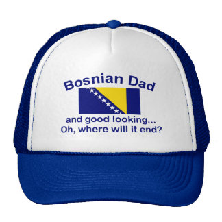 Good Looking Bosnian Dad Trucker Hat