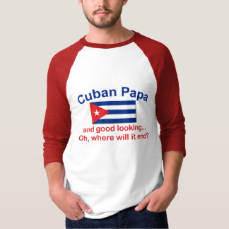 Good Looking Cuban Papa T-Shirt