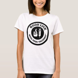 Good Luck Vaccines- Classic T-Shirt