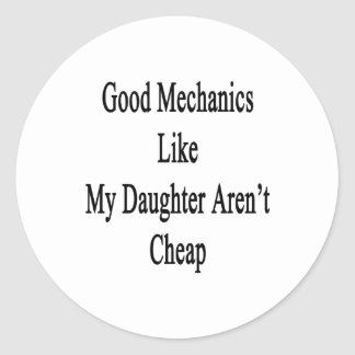 Good Mechanics Like My Daughter Aren't Cheap Classic Round Sticker