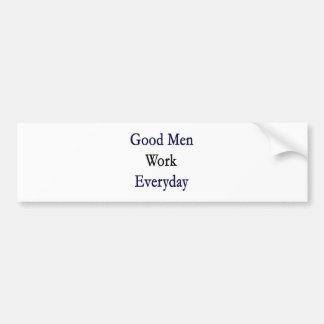 Good Men Work Everyday Bumper Sticker