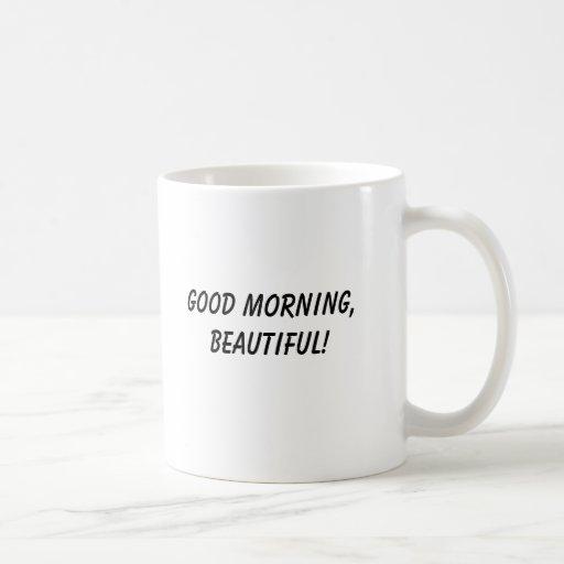 Good Morning, Beautiful! Coffee Mugs