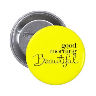 GOOD MORNING BEAUTIFUL COMPLIMENTS EXPRESSIONS SAY PINBACK BUTTONS