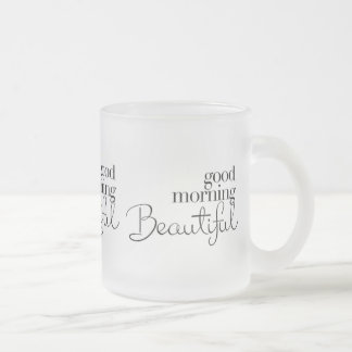 GOOD MORNING BEAUTIFUL COMPLIMENTS EXPRESSIONS SAY FROSTED GLASS COFFEE MUG