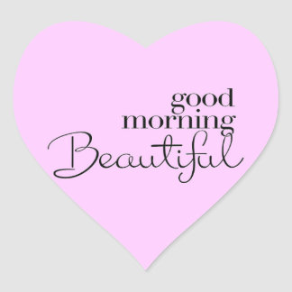 GOOD MORNING BEAUTIFUL COMPLIMENTS EXPRESSIONS SAY HEART STICKER