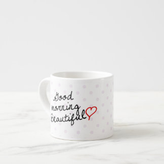Good Morning Beautiful with Polka Dots 6 Oz Ceramic Espresso Cup