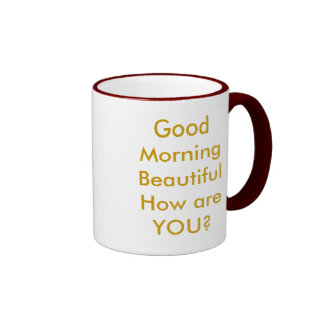 Good Morning BeautifulHow are YOU? Ringer Coffee Mug