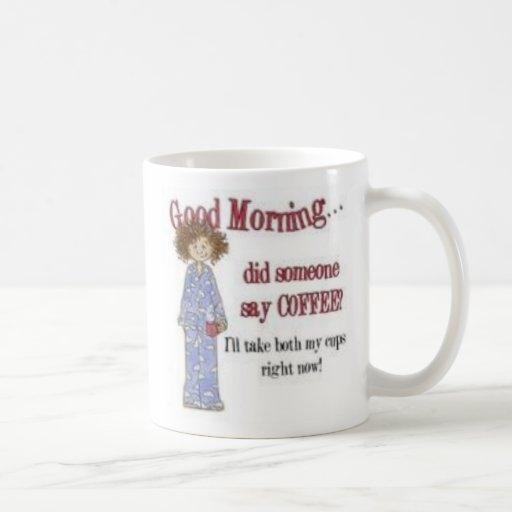 Good Morning Coffe cup Classic White Coffee Mug
