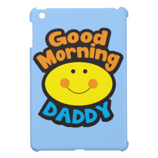 Good Morning DADDY Cover For The iPad Mini