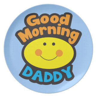 Good Morning DADDY Dinner Plate