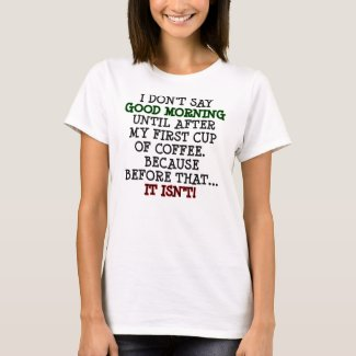 Good Morning Funny Coffee T-Shirt