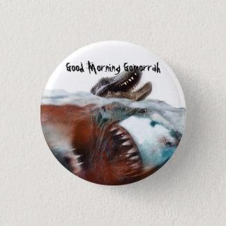 Good Morning Gomorrah: Megalodon Pinback Button
