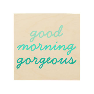 Good morning gorgeous funny hipster girly ombre wood canvas