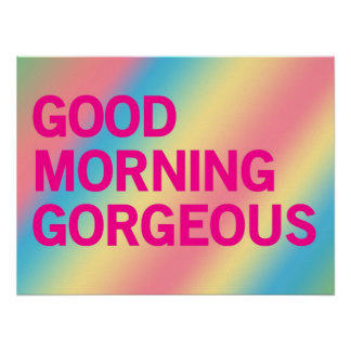 Good Morning Gorgeous (pastel) Poster