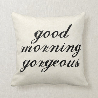 Good Morning Gorgeous Pillows