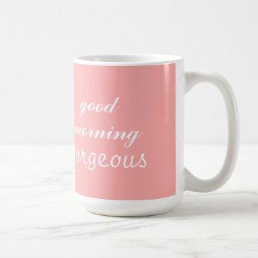 Coffee Themed Good Morning Gorgeous pink Coffee cup mug