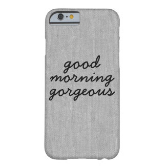 Good morning gorgeous rustic chic burlap linen jut barely there iPhone 6 case