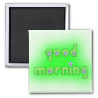 Good Morning Green Square 2 Inch Square Magnet