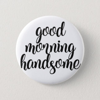 Good Morning Handsome Button
