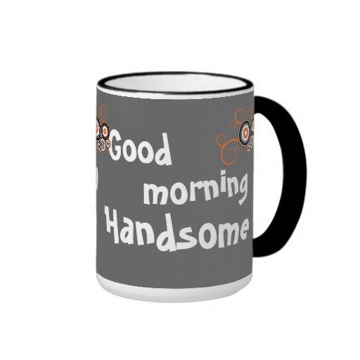 Good Morning Handsome Mug : Good morning handsome mug zazzle