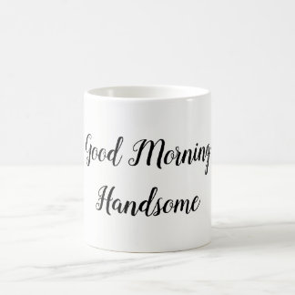 Good Morning Handsome Typography Love Quote Coffee Mug