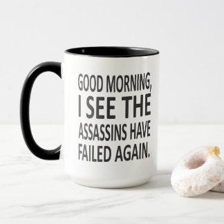 Good Morning I see the assasins have failed again Mug