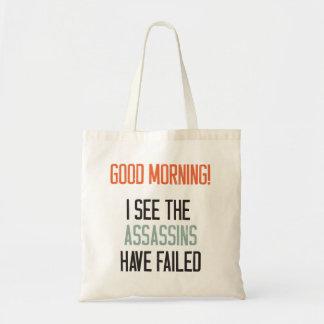Good morning! I see the assassins failed. Tote Bag
