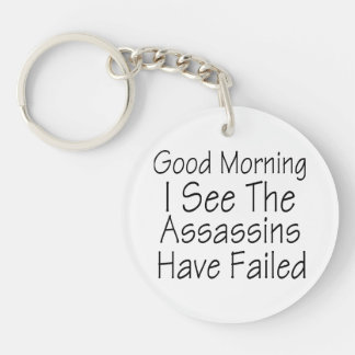 Good Morning, I See The Assassins Have Failed Keychain