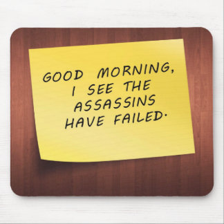 Good Morning I See The Assassins Have Failed Mouse Pad