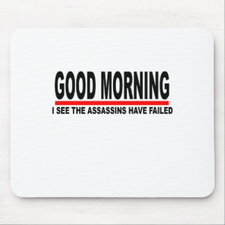 Good Morning I see the assassins have failed T-Shi Mouse Pad