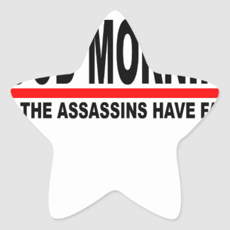 Good Morning I see the assassins have failed T-Shi Star Sticker