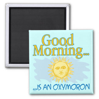 Good Morning is an Oxymoron 2 Inch Square Magnet