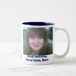 Good morning, Kara! Love, Mom Two-Tone Coffee Mug