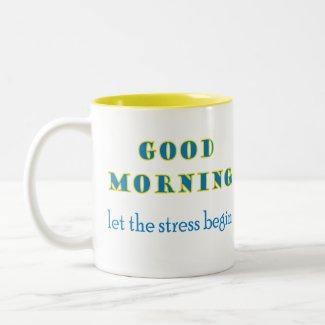 Good Morning Let The Stress Begin Mug mug