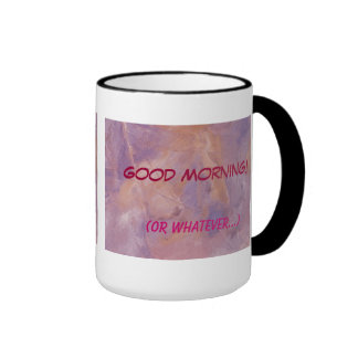 Good Morning!  (or whatever...) Coffee Mugs