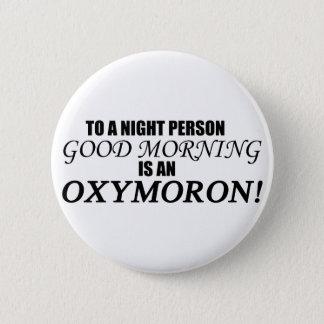 Good Morning Oxymoron Button
