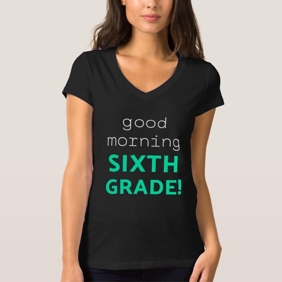Good Morning Sixth Grade  Light Funny Sixth Grade T-Shirt - Best Selling Long-Sleeve Street Fashion Shirt Designs