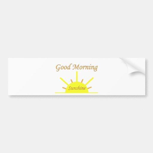 Good Morning Sunshine Car Bumper Sticker