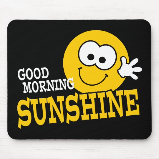 Good Morning Sunshine Tee : Good morning sunshine mousepad zazzle